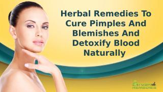 Herbal Remedies To Cure Pimples And Blemishes And Detoxify Blood Naturally.pptx