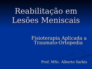 Reabilita+º+úo em Les+Áes Meniscais.ppt