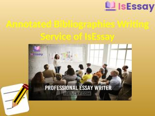Annotated Bibliographies Writing Service of IsEssay (1).pptx