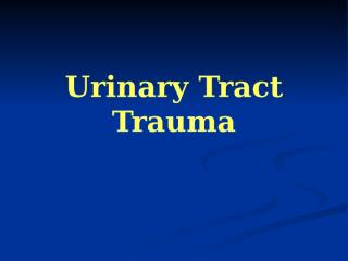 Urinary Tract Trauma.pptx