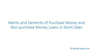 Merits and Demerits of Purchase Money and Non-purchase Money Loans in Short Sales.pdf