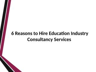 Reasons to Hire Education Industry Consultancy Services.pptx